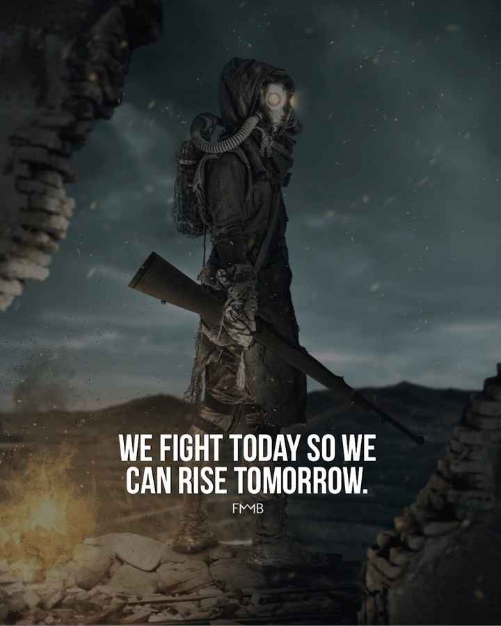 motivation - WE FIGHT TODAY SO WE CAN RISE TOMORROW . FMB - ShareChat