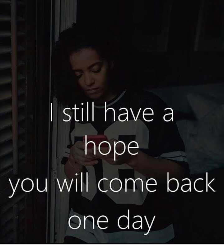 motivation thoughts - I still have a hope you will come back one day - ShareChat