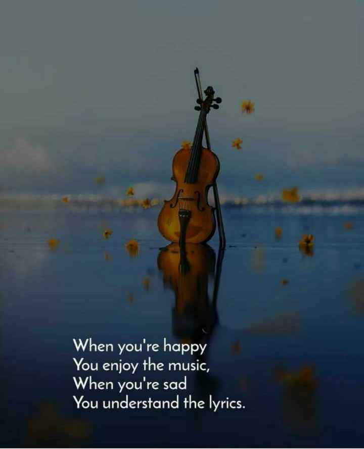 music - When you ' re happy You enjoy the music , When you ' re sad You understand the lyrics . - ShareChat