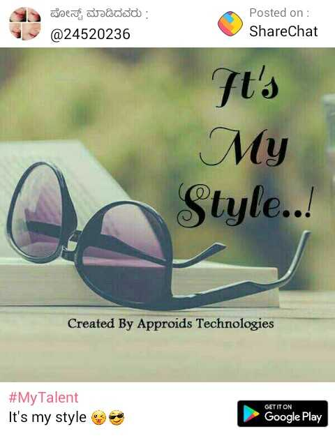 my happy life - ಪೋಸ್ಟ್ ಮಾಡಿದವರು : @ 24520236 Posted on : ShareChat It ' s My Style . . . Created By Approids Technologies # MyTalent It ' s my style GET IT ON Google Play - ShareChat