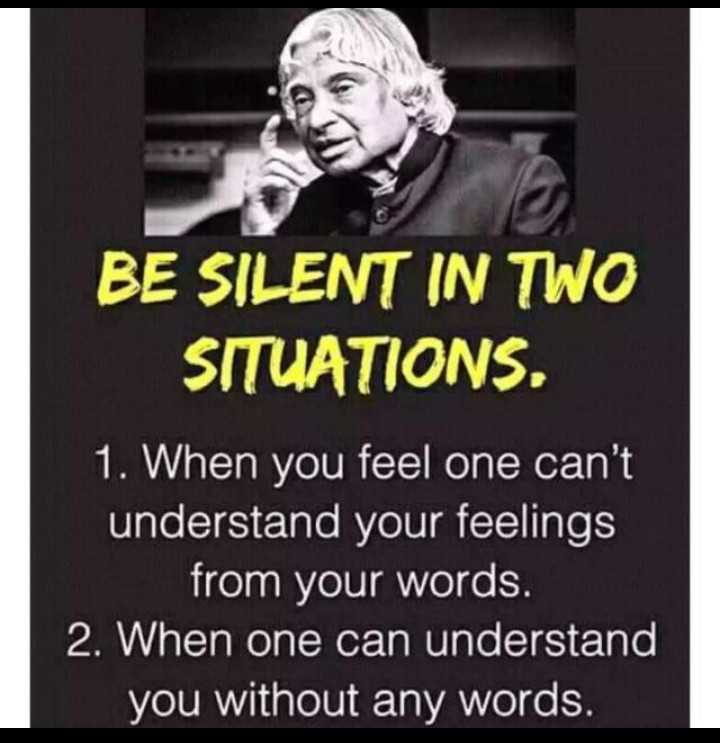 my thoughts - BE SILENT IN TWO SITUATIONS . 1 . When you feel one can ' t understand your feelings from your words . 2 . When one can understand you without any words . - ShareChat