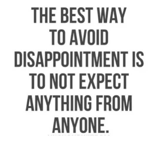 naa quotation - THE BEST WAY TO AVOID DISAPPOINTMENT IS TO NOT EXPECT ANYTHING FROM ANYONE . - ShareChat