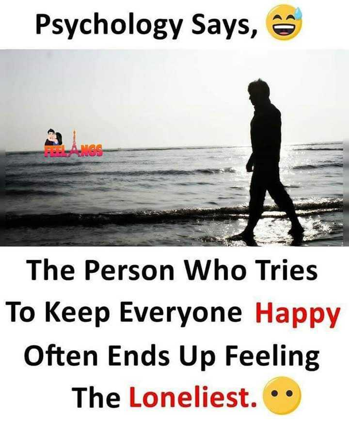 onti hrudaya - Psychology Says , S The Person Who Tries To Keep Everyone Happy Often Ends Up Feeling The Loneliest . . - ShareChat