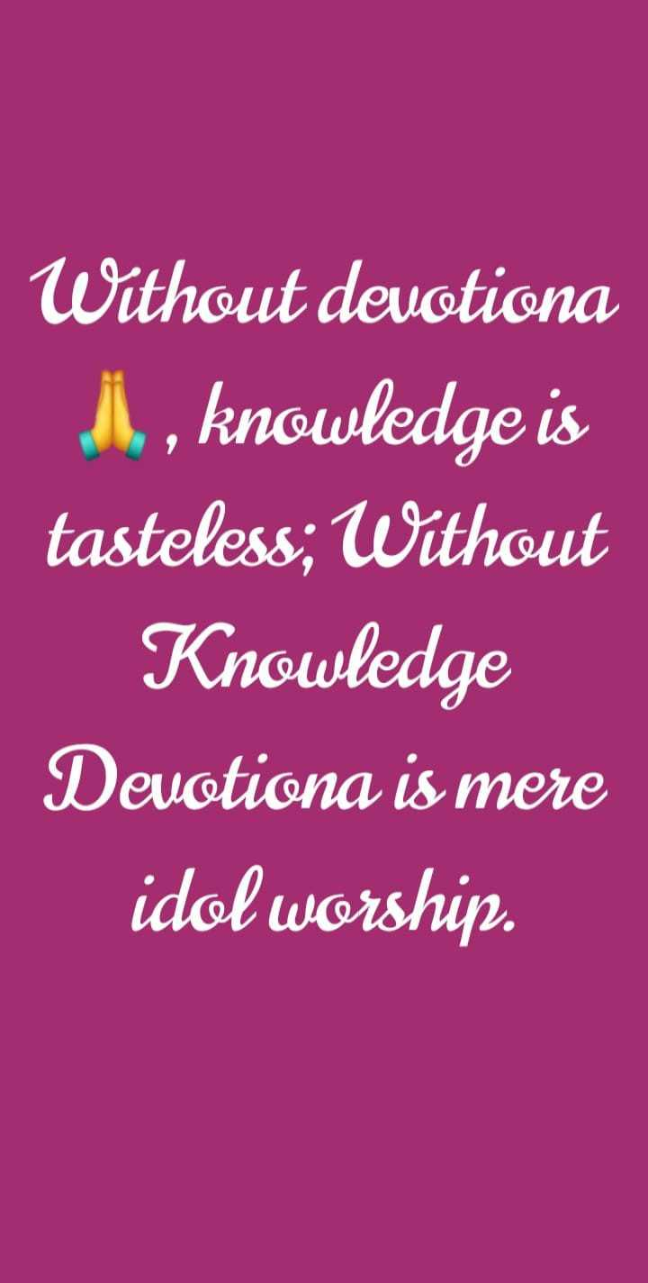 positive thought - Without devotiona , knowledge is tasteless ; Without Knowledge Devotiona is mere idol worship . - ShareChat