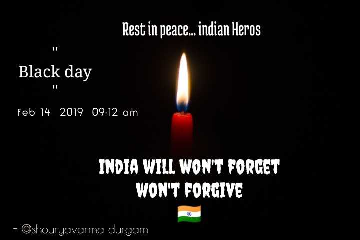 quataion - Rest in peace . . . indian Heros Black day feb 14 2019 09 : 12 am INDIA WILL WON ' T FORGET WON ' T FORGIVE - Oshouryavarma durgam - ShareChat
