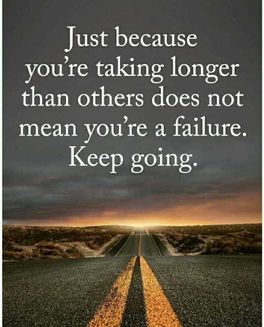 quotes - Just because you ' re taking longer than others does not mean you ' re a failure . Keep going . - ShareChat