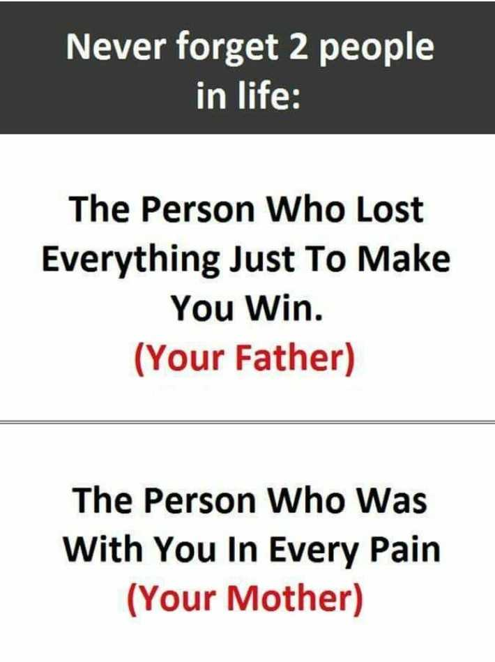 quotes - Never forget 2 people in life : The Person Who Lost Everything Just To Make You Win . ( Your Father ) The Person Who Was With You In Every Pain ( Your Mother ) - ShareChat
