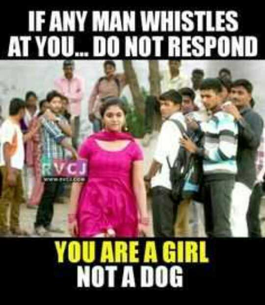respect girls - IF ANY MAN WHISTLES AT YOU . . . DO NOT RESPOND YOU ARE A GIRL NOT A DOG - ShareChat