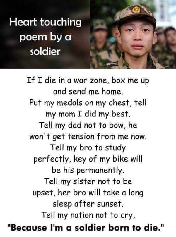 rip😢😢😢😢😢🙏🏻 - Heart touching poem by a soldier If I die in a war zone , box me up and send me home . Put my medals on my chest , tell my mom I did my best . Tell my dad not to bow , he won ' t get tension from me now . Tell my bro to study perfectly , key of my bike will be his permanently . Tell my sister not to be upset , her bro will take a long sleep after sunset . Tell my nation not to cry , Because I ' m a soldier born to die . - ShareChat