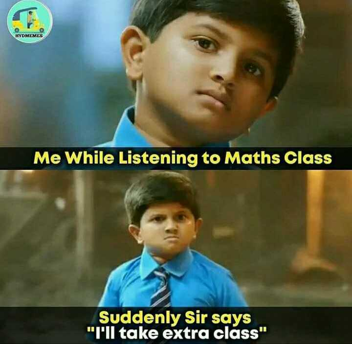 school days - Me While Listening to Maths Class Suddenly Sir says I ' ll take extra class - ShareChat