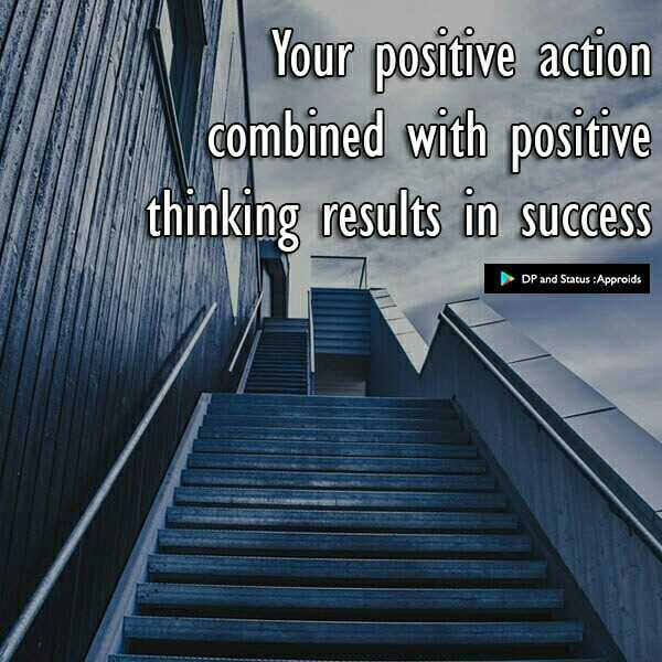 succes - Your positive action combined with positive thinking results in success DP and Status : Approids - ShareChat