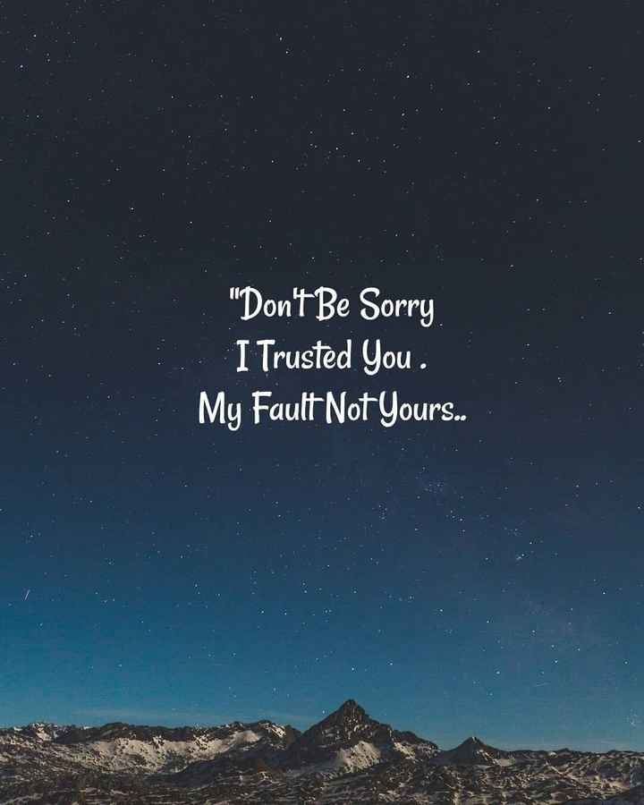 turst - Don ' t Be Sorry I Trusted you . My Fault Not Yours . . - ShareChat