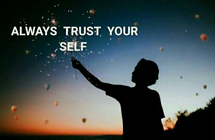 turst - ALWAYS TRUST YOUR SELF - ShareChat