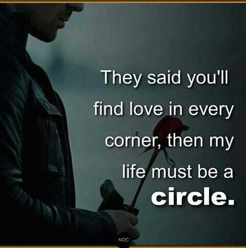 typewriters voice - They said you ' ll find love in every corner , then my life must be a circle . NOC - ShareChat