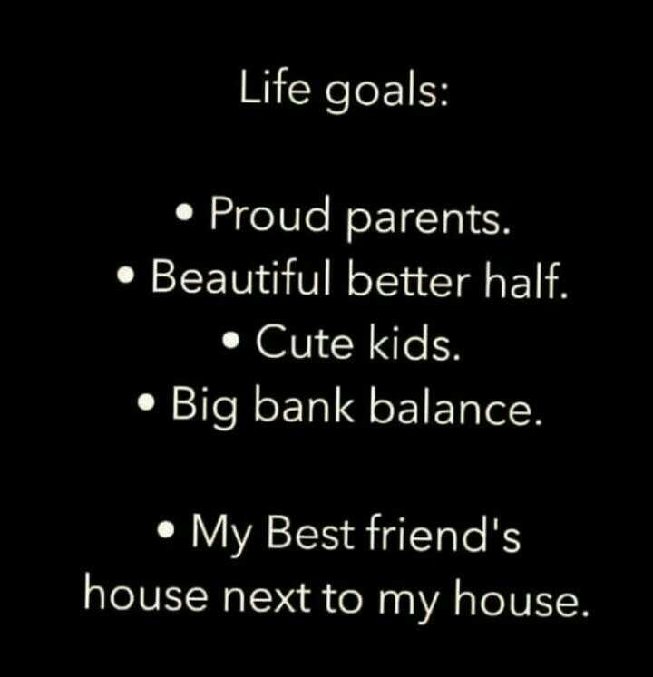 ur future in ur thoughts - Life goals : • Proud parents . • Beautiful better half . • Cute kids . • Big bank balance . • My Best friend ' s house next to my house . - ShareChat